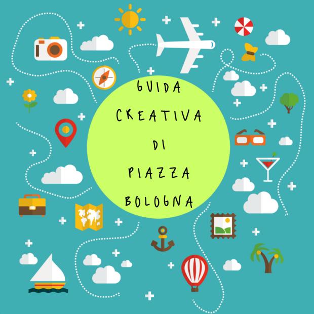 Guida creativa di piazza Bologna